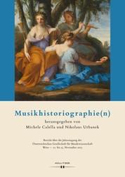 Musikhistoriographie(n) - Bericht über die Jahrestagung der Österreichischen Gesellschaft für Musikwissenschaft Wien - 21. bis 23. November 2013