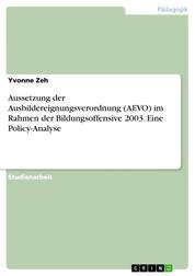 Aussetzung der Ausbildereignungsverordnung (AEVO) im Rahmen der Bildungsoffensive 2003. Eine Policy-Analyse