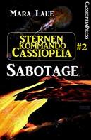 Mara Laue: Sternenkommando Cassiopeia 2: Sabotage (Science Fiction Abenteuer) ★★★