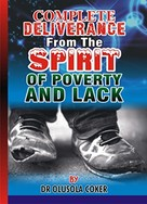 Dr. Olusola Coker: Complete Deliverance from the spirit of Poverty And Lack