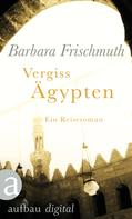 Barbara Frischmuth: Vergiss Ägypten ★★★