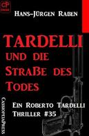 Hans-Jürgen Raben: Tardelli und die Straße des Todes: Ein Roberto Tardelli Thriller #35