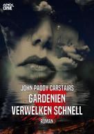 John Paddy Carstairs: GARDENIEN VERWELKEN SCHNELL