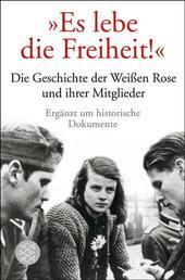 """""""Es lebe die Freiheit!"""" - Die Geschichte der Weißen Rose und ihrer Mitglieder in Dokumenten und Berichten"""