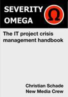 Christian Schade: Severity Omega - the It Project Crisis Management Handbook