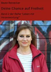 """Deine Chance auf Freiheit - Band 2 der Reihe """"Leben mit Verantwortung"""""""