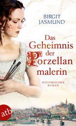 Das Geheimnis der Porzellanmalerin - Historischer Roman