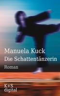 Manuela Kuck: Die Schattentänzerin ★★★★