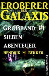Eroberer der Galaxis Großband 1: Sieben Abenteuer - Cassiopeiapress Science Fiction