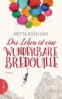 Britta Röstlund: Das Leben ist eine wunderbare Bredouille ★★★★