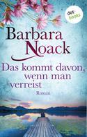 Barbara Noack: Das kommt davon, wenn man verreist ★★★