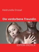 Heidrunella Drossel: Die verdorbene Freundin