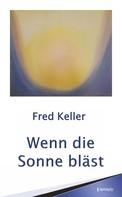 Fred Keller: Wenn die Sonne bläst