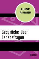 Luise Rinser: Gespräche über Lebensfragen