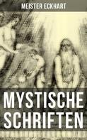 Meister Eckhart: Mystische Schriften von Meister Eckhart