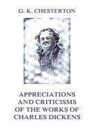 Gilbert Keith Chesterton: Appreciations and Criticisms of The Works of Charles Dickens