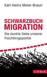 Schwarzbuch Migration - Die dunkle Seite unserer Flüchtlingspolitik