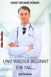 Und wieder beginnt ein Tag: Arztroman - Dr. Florian Winter #4