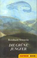 Bernhard Setzwein: Die grüne Jungfer