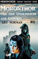 Art Norman: Moronthor und der Unheimliche aus Lemuria: Moronthor 11