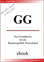 GG - Grundgesetz für die Bundesrepublik Deutschland - Aktueller Stand: 9. Mai 2013