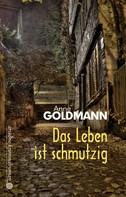 Anne Goldmann: Das Leben ist schmutzig ★★★★