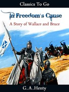 G. A. Henty: In Freedom's Cause A Story of Wallace and Bruce