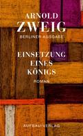 Arnold Zweig: Einsetzung eines Königs