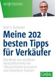 """Meine 202 besten Tipps für Verkäufer - Das Beste aus 30 Jahren Verkaufstraining von """"Deutschlands teuersten und härtestem Trainer """""""