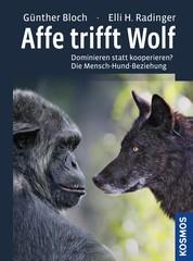 Affe trifft Wolf - Dominieren statt kooperieren? Die Mensch-Hund-Beziehung