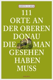 111 Orte an der oberen Donau, die man gesehen haben muss - Reiseführer