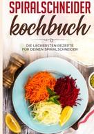 Linh Fingerhut: Spiralschneider Kochbuch: Die leckersten Rezepte für deinen Spiralschneider