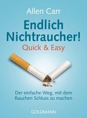 Endlich Nichtraucher! - Quick & Easy - Der einfache Weg, mit dem Rauchen Schluss zu machen