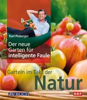 Der neue Garten für intelligente Faule - Garteln im Takt der Natur