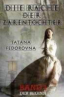 Tatana Fedorovna: Die Rache der Zarentochter. Der Beginn