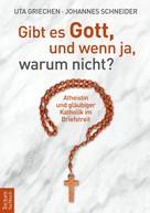 Griechen, Uta: Gibt es Gott, und wenn ja, warum nicht? ★