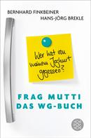 Bernhard Finkbeiner: Frag Mutti - Das WG-Buch