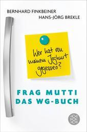 Frag Mutti - Das WG-Buch - Wer hat von meinem Joghurt gegessen?