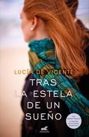 Lucía de Vicente: Tras la estela de un sueño (Premio Vergara - El Rincón de la Novela Romántica 2018)