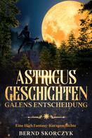Bernd Skorczyk: Astricus- Geschichten: Galens Entscheidung