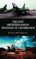 Jean-Loup Samaan: The East Mediterranean Triangle at Crossroads