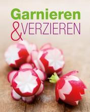 Garnieren & Verzieren - Die schönsten Ideen für jeden Anlass