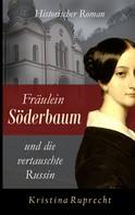 Kristina Ruprecht: Fräulein Söderbaum und die vertauschte Russin