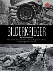 Bilderkrieger - Von jenen, die ausziehen, uns die Augen zu öffnen - Kriegsfotografen erzählen