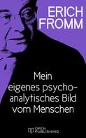 Erich Fromm: Mein eigenes psychoanalytisches Bild vom Menschen
