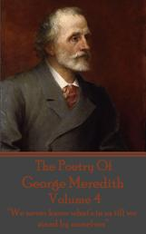 """The Poetry Of George Meredith - Volume 4 - """"We never know what's in us till we stand by ourselves"""""""