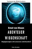Ernst von Khuon: Begegnungen mit unserem Jahrhundert - Abenteuer Wissenschaft