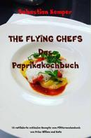 Sebastian Kemper: THE FLYING CHEFS Das Paprikakochbuch
