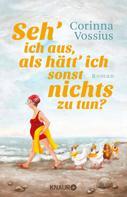 Corinna Vossius: Seh' ich aus, als hätt' ich sonst nichts zu tun? ★★★★