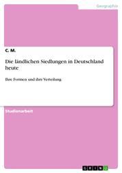 Die ländlichen Siedlungen in Deutschland heute - Ihre Formen und ihre Verteilung